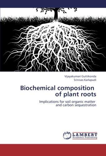 Biochemical composition   of plant roots: Implications for soil organic matter   and carbon sequestration PDF