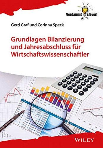 Grundlagen Bilanzierung und Jahresabschluss für Wirtschaftswissenschaftler (Verdammt clever!) Taschenbuch – 7. Oktober 2015 Gerd Graf Corinna Speck Wiley-VCH 3527508147