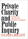 img - for Private Charity and Public Inquiry: A History of the Filer and Peterson Commissions (Philanthropic and Nonprofit Studies) book / textbook / text book