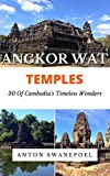 Angkor Wat Temples: 30 of Cambodia's Timeless Wonders