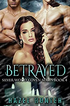 Betrayed (Book 4 of Silver Wood Coven): A Serial MFM Paranormal Romance by [Hunter, Hazel]