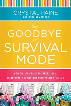 Say Goodbye to Survival Mode: 9 Simple Strategies to Stress Less, Sleep More, and Restore Your Passion for Life by [Paine, Crystal]