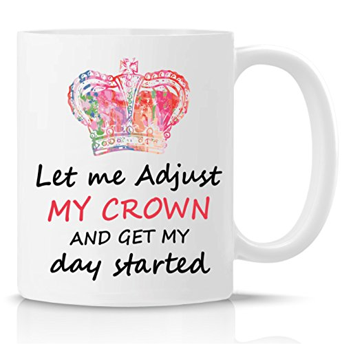 (Funny Coffee Mug - Let me Adjust My Crown and Get my Day Started - Perfect Gift for Mom, Daughter, Sister, Friend, Co-Worker…)