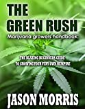 The Green Rush: The Blazing Beginner's Guide to Growing Your own Hempire