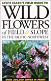 Wild Flowers of Field and Slope, Lewis J. Clark, 1550172557