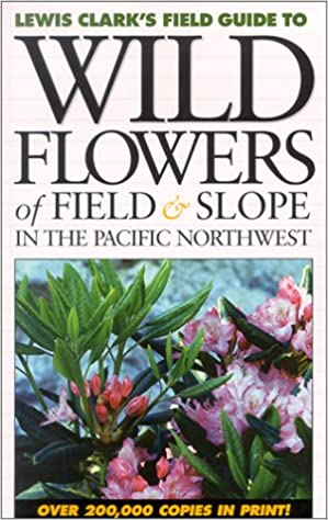 Wild Flowers of Field and Slope in the Pacific Northwest (Lewis Clark's Field Guide To...)
