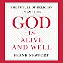 God Is Alive and Well: The Future of Religion in America Audiobook by Frank Newport Narrated by Adam Grupper