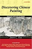 Discovering Chinese Painting : Dialogues with Art Historians, Kuo, Jason, 0757527760