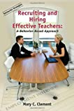 img - for Recruiting and Hiring Effective Teachers: A Behavior-Based Approach by Mary C. Clement (2008-06-01) book / textbook / text book
