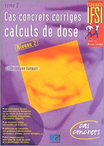 En ligne téléchargement Cas concrets corrigés, tome 2 : calculs de dose pdf ebook