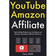 YouTube Amazon Affiliate: Start Selling Products on YouTube as an Amazon Associates Affiliate Marketer