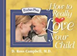 How to Really Love Your Child, D. Ross Campbell, 1562927280