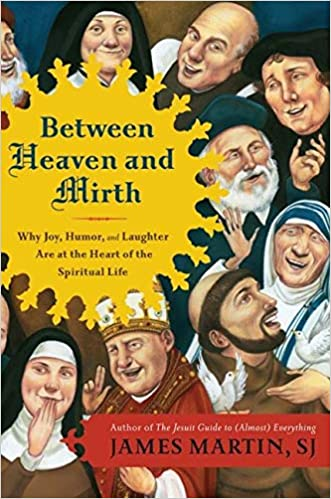 Amazon.com: Between Heaven and Mirth: Why Joy, Humor, and Laughter Are at the Heart of the Spiritual Life: Martin, James: Books