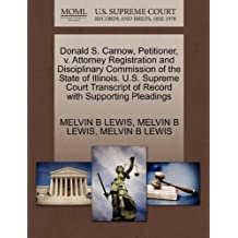 Donald S. Carnow, Petitioner, V. Attorney Registration and Disciplinary Commission of the State of Illinois. U.S. Supreme Court Transcript of Record with Supporting Pleadings
