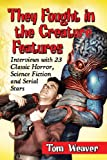 They Fought in the Creature Features, Tom Weaver, 0786495758