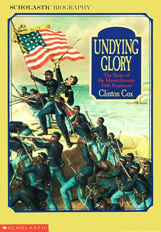 Undying Glory: The Story of the Massachusetts 54th Regiment (Scholastic Biography)