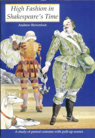 High Fashion in Shakespeare's Time: A Study of the Period Costume With Pull-Up Scenes (History & Costume)