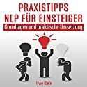 Praxistipps NLP für Einsteiger: Grundlagen und praktische Umsetzung  Hörbuch von Uwe Klein Gesprochen von: Kathrin Kana