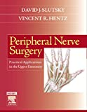 img - for Peripheral Nerve Surgery: Practical Applications in the Upper Extremity, 1e book / textbook / text book