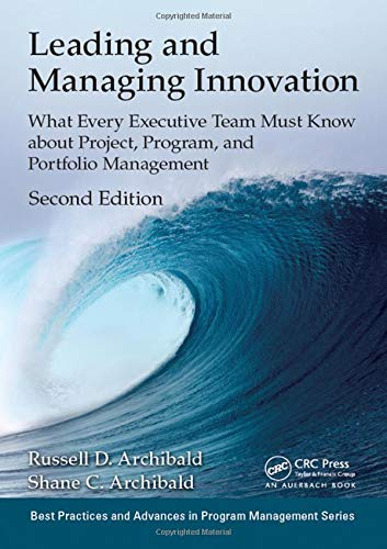 Leading and Managing Innovation: What Every Executive Team Must Know about Project, Program, and Portfolio Management, Second Edition (Best Practices in Portfolio, Program, and Project Management)
