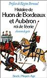 Histoire de Huon de Bordeaux et Aubéron, roi de féerie. Chanson de geste par Suard