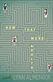 Now That We're Adults: A Novel