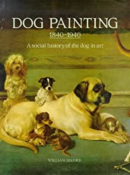 Dog Painting 1840-1940 : A Social History of the Dog in Art