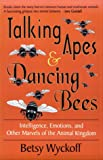 Talking Apes and Dancing Bees, Betsy Wyckoff, Barbara Goodman, 1886449481