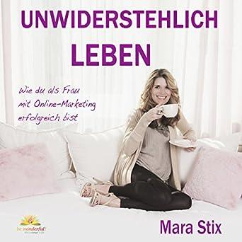 Amazon.com: Unwiderstehlich Leben: Wie du als Frau mit Online ...
