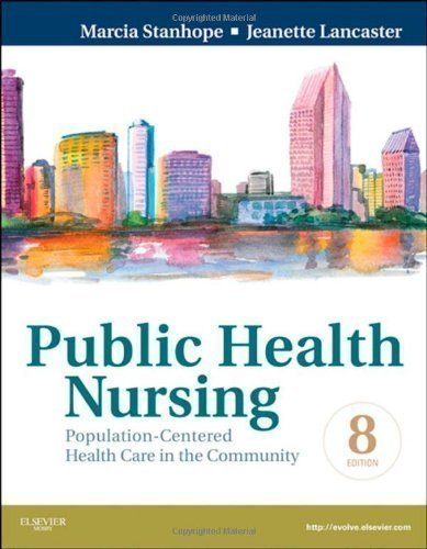 Public Health Nursing: Population-Centered Health Care in the Community, 8e by Stanhope RN DSN FAAN, Marcia Published by Mosby 8th (eighth) edition (2011) Paperback