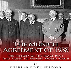 The Munich Agreement of 1938: The History of the Peace Pact that Failed to Prevent World War II Audiobook