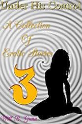 Under His Control - A Collection Of Erotic Stories 3
