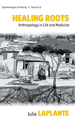 Healing Roots: Anthropology in Life and Medicine (Epistemologies of Healing) (Medicinal Plants Of South Africa)