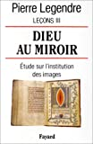 Leçons : Tome 3, Dieu au miroir : étude sur l'institution des images