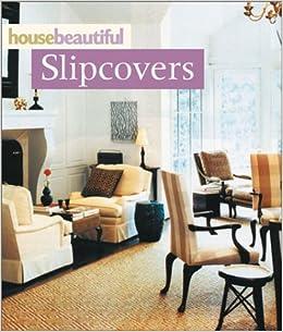 Slipcovers (House Beautiful Series)