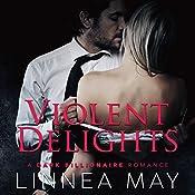 Violent Delights: A Dark Billionaire Romance   Linnea May