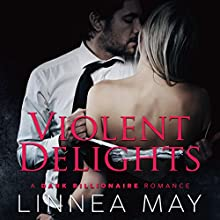 Violent Delights: A Dark Billionaire Romance Audiobook by Linnea May Narrated by Holly Warren, Jean-Paul Mordrake