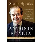 Scalia Speaks: Reflections on Law, Faith, and Life Well Lived | Antonin Scalia,Christopher J. Scalia - editor,Edward Whelan - editor,Ruth Bader Ginsburg - foreword