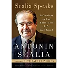 Scalia Speaks: Reflections on Law, Faith, and Life Well Lived Audiobook by Antonin Scalia, Christopher J. Scalia - editor, Edward Whelan - editor, Ruth Bader Ginsburg - foreword Narrated by Christopher J. Scalia