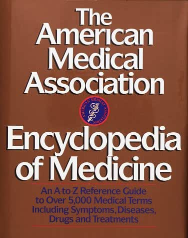 The American Medical Association Encyclopedia of Medicine: An A-Z Reference Guide to Over 5,000 Medical Terms Including Symptoms, Diseases, Drugs and Treatments
