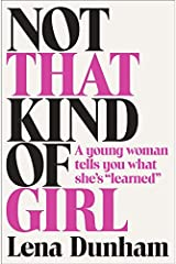"""Not That Kind of Girl: A Young Woman Tells You What She's """"Learned"""" Paperback"""