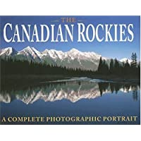 The Canadian Rockies: A Complete Photographic Portrait