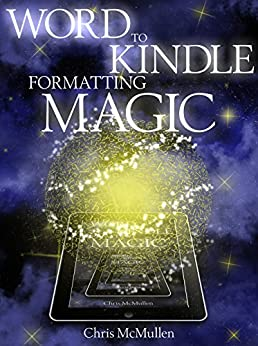 Word to Kindle Formatting Magic: Self-Publishing on Amazon with Style by [McMullen, Chris]