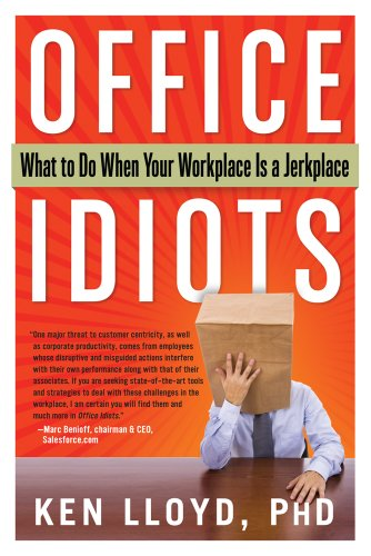 Office Idiots: What to Do When Your Workplace is a Jerkplace by Kenneth Lloyd, Publisher : Career Press
