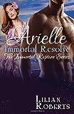 Arielle Immortal Resolve (Immortal Rapture Series) (Volume 8)