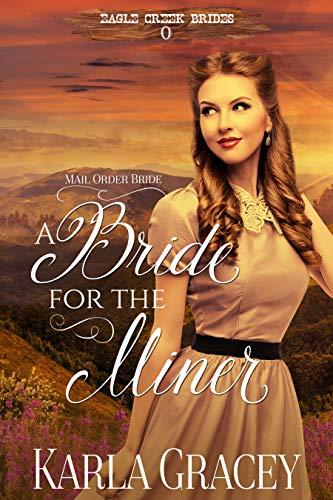 Mail Order Bride - A Bride for the Miner: Historical Mail Order Bride Western Romance Book (Eagle Creek Brides 0)