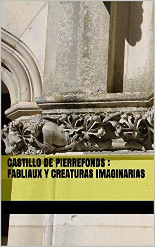Descargar Libro Castillo De Pierrefonds : Fabliaux Y Creaturas Imaginarias Kieran Bravac