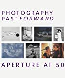 Photography Past Forward, Aperture Publishing Staff and R. H. Cravens, 1931788375