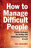 How to Manage Difficult People, Alan Fairweather, 1845283910