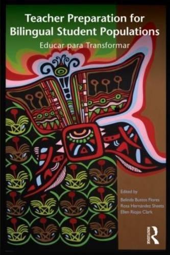 Teacher Preparation for Bilingual Student Populations: Educar para Transformar